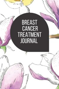 Breast Cancer Treatment Journal: Planner and Journal with 63 questions you need to ask your doctor about your breast cancer therapy (oncology notebooks)