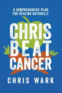 Chris Beat Cancer: A Comprehensive Plan for Healing Naturally