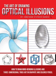 The Art of Drawing Optical Illusions: How to draw mind-bending illusions and three-dimensional trick art in graphite and colored pencil (Art Of…techniques)