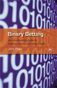 Binary Betting: An Introductory Guide to Making Money with Binary Bets (Paperbac