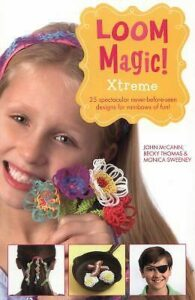 Loom Magic! Xtreme: 25 Awesome, Never-Before-Seetn Designs for Rainbows of Fun