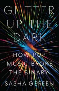 Glitter Up the Dark: How Pop Music Broke the Binary – Paperback – VERY GOOD