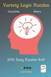 Variety Logic Puzzles – CalcuDoku, Binary 200 Easy Puzzles 9×9 Book 5, Like N…