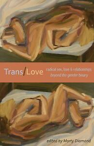 Trans/Love : Radical Sex, Love and Relationships Beyond the Gender Binary…