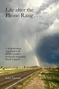 Life after the Phone Rang . . .: A step-by-step experience of HER2 positive hormone negative Boob Cancer