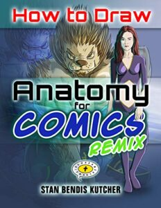 How to Draw Anatomy for Comics REMIX: Complete Remastered & Revised (Comics & Manga Workbook Book 2)