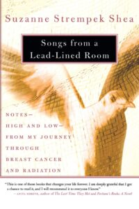 Songs from a Lead-Lined Room: Notes–High and Low–from My Journey through Breast Cancer and Radiation