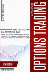 Options Trading Strategies: The Only Guide on Advanced Day, Swing and Binary Str