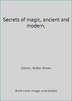 Secrets of magic, ancient and modern, by Gibson, Walter Brown