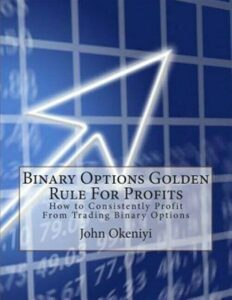 Binary Options Golden Rule for Profits : How to Consistently Profit from Trad…