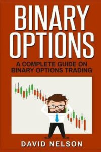 Binary Options: A Complete Guide on Binary Options Trading by David Nelson (Engl