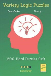 Variety Logic Puzzles – CalcuDoku, Binary 200 Hard Puzzles 9×9 Book 7, Like N…