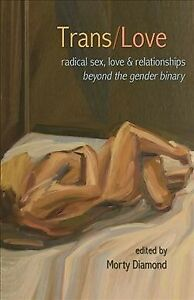 Trans/Love : Radical Sex, Love and Relationships Beyond the Gender Binary, Pa…