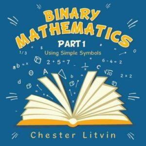 Binary Mathematics: Using Simple Symbols