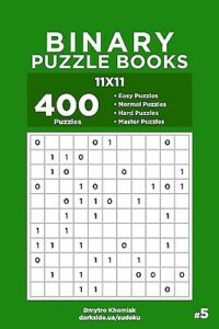 Binary Puzzle Books – 400 Easy To Master Puzzles 11X11 (Volume 5)