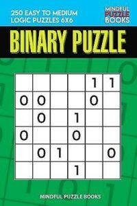 Binary Puzzle: 250 Easy To Medium Logic Puzzles 6X6