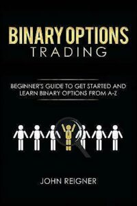 Binary Options Trading: Comprehensive Beginner's Guide To Get Started And L…
