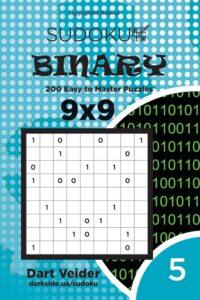 Sudoku Binary – 200 Easy To Master Puzzles 9X9 (Volume 5)